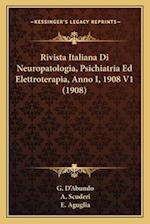 Rivista Italiana Di Neuropatologia, Psichiatria Ed Elettroterapia, Anno I, 1908 V1 (1908) af G. D'Abundo