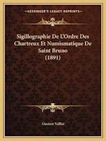 Sigillographie de L'Ordre Des Chartreux Et Numismatique de Saint Bruno (1891) af Gustave Vallier