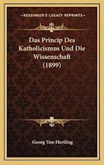 Das Princip Des Katholicismus Und Die Wissenschaft (1899) af Georg Von Hertling