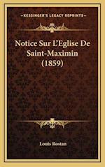 Notice Sur L'Eglise de Saint-Maximin (1859) af Louis Rostan