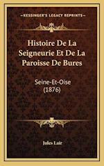 Histoire de La Seigneurie Et de La Paroisse de Bures af Jules Lair