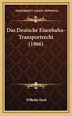 Das Deutsche Eisenbahn-Transportrecht (1866) af Wilhelm Koch