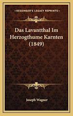 Das Lavantthal Im Herzogthume Karnten (1849) af Joseph Wagner