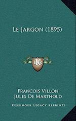 Le Jargon (1895) af Jules De Marthold, Francois Villon