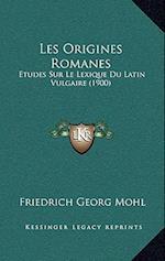 Les Origines Romanes af Friedrich Georg Mohl