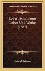 Robert Schumanns Leben Und Werke (1887) af Heinrich Reimann
