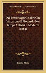 Dei Personaggi Celebri Che Varcarono Il Gottardo Nei Tempi Antichi E Moderni (1884) af Emilio Motta