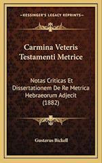 Carmina Veteris Testamenti Metrice af Gustavus Bickell