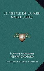 Le Periple de La Mer Noire (1860) af Henry Chotard, Flavius Arrianus