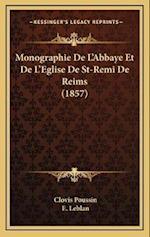Monographie de L'Abbaye Et de L'Eglise de St-Remi de Reims (1857) af Clovis Poussin