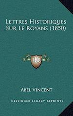 Lettres Historiques Sur Le Royans (1850) af Abel Vincent