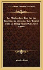 Les Alcalins Leur Role Sur Les Fonctions de L'Estomac Leur Emploi Dans La Therapeutique Gastrique (1905) af Maurice Binet