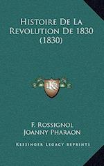 Histoire de La Revolution de 1830 (1830) af F. Rossignol, Joanny Pharaon