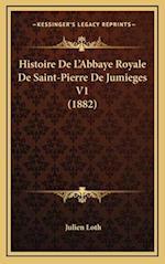 Histoire de L'Abbaye Royale de Saint-Pierre de Jumieges V1 (1882) af Julien Loth