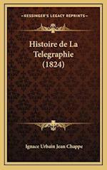 Histoire de La Telegraphie (1824) af Ignace Urbain Jean Chappe