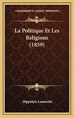 La Politique Et Les Religions (1859) af Hippolyte Lamarche