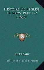 Histoire de L'Eglise de Brov, Part 1-2 (1862) af Jules Baux