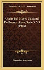 Anales del Museo Nacional de Buenos Aires, Serie 3, V5 (1905) af Florentino Ameghino