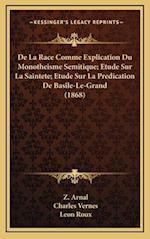 de La Race Comme Explication Du Monotheisme Semitique; Etude Sur La Saintete; Etude Sur La Predication de Basile-Le-Grand (1868) af Leon Roux, Charles Vernes, Z. Arnal