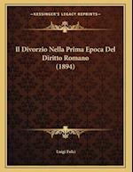 Il Divorzio Nella Prima Epoca del Diritto Romano (1894) af Luigi Fulci