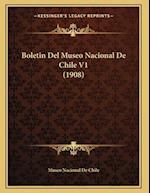 Boletin del Museo Nacional de Chile V1 (1908) af Museo Nacional De Chile
