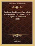 Catalogue Des Dessins, Reproduits Pour Louvrage Les Dessins D. J. A. D Ingres de Montauban (1901) af Musee Ingres, Henry Lapauze