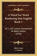 A Word for Word Rendering Into English Book 1 af Julius Caesar, L. Sauveur