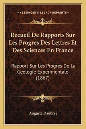 Bog, paperback Recueil de Rapports Sur Les Progres Des Lettres Et Des Sciences En France af Auguste Daubree