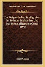 Die Origenstischen Streitigkeiten Im Sechsten Jahrhundert Und Das Funfte Allgemeine Concil (1899) af Franz Diekamp