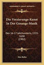 Die Verzierungs-Kunst in Der Gesangs-Musik af Max Kuhn