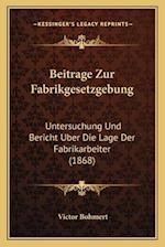 Beitrage Zur Fabrikgesetzgebung af Victor Bohmert