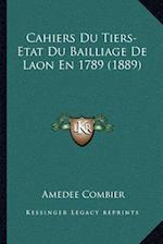 Cahiers Du Tiers-Etat Du Bailliage de Laon En 1789 (1889) af Amedee Combier