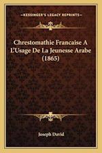 Chrestomathie Francaise A L'Usage de La Jeunesse Arabe (1865) af Joseph David