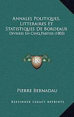 Annales Politiques, Litteraires Et Statistiques de Bordeaux af Pierre Bernadau