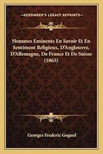 Hommes Eminents En Savoir Et En Sentiment Religieux, D'Angleterre, D'Allemagne, de France Et de Suisse (1865) af Georges Frederic Goguel