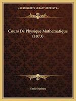 Cours de Physique Mathematique (1873) af Emile Mathieu