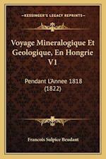 Voyage Mineralogique Et Geologique, En Hongrie V1 af Francois Sulpice Beudant