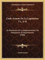 Code Annote de La Legislation V1, A-H af Amedee Gamon