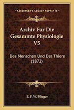 Archiv Fur Die Gesammte Physiologie V5 af E. F. W. Pfluger