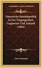 Osterreichs Handelspolitik in Der Vergangenheit, Gegenwart Und Zukunft (1864) af Franz Neumann