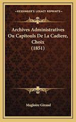 Archives Administratives Ou Capitouls de La Cadiere, Choix (1851) af Magloire Giraud