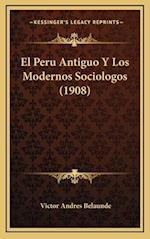 El Peru Antiguo y Los Modernos Sociologos (1908) af Victor Andres Belaunde