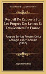 Recueil de Rapports Sur Les Progres Des Lettres Et Des Sciences En France