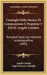Cataloghi Della Musica Di Composizione E Proprieta del M. Angelo Catelani af Angelo Catelani, Luigi Francesco Valdrighi