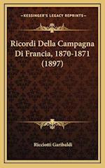 Ricordi Della Campagna Di Francia, 1870-1871 (1897) af Ricciotti Garibaldi