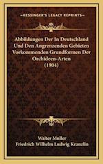 Abbildungen Der in Deutschland Und Den Angrenzenden Gebieten Vorkommenden Grundformen Der Orchideen-Arten (1904)