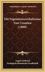 Die Vegetationsverhaltnisse Von Croatien (1868) af August Neilreich