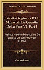 Extraits Originaux D'Un Manuscrit de Quentin de La Fons V2, Part 1 af Charles Gomart