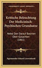 Kritische Beleuchtung Der Medicinisch-Psychischen Grundsatze af Sigismundus Eduard Loewenhardt