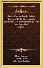 de La Caution Reelle, Et Des Rapports de La Souverainete Federale Et Des Souverainetes Locales Aux Etats-Unis (1898) af Jules Leon Roubeau, Henry Lacaze, Henri Detchart